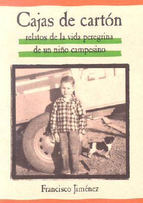 Cajas De Carton : Relatos De LA Vida Peregrina De UN Nino Campesino / Cardboard Boxes : Stories From the Life of a Child Migrant Farmer By Jimenez, Francisco/ Jimtnez, Francisco