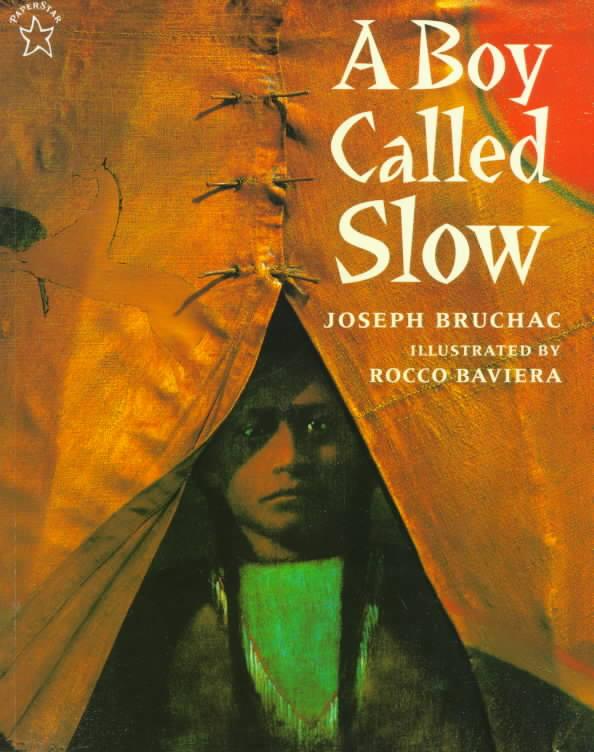 A Boy Called Slow By Bruchac, Joseph/ Baviera, Rocco (ILT)